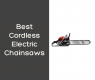 Best Cordless Electric Chainsaws Under $300